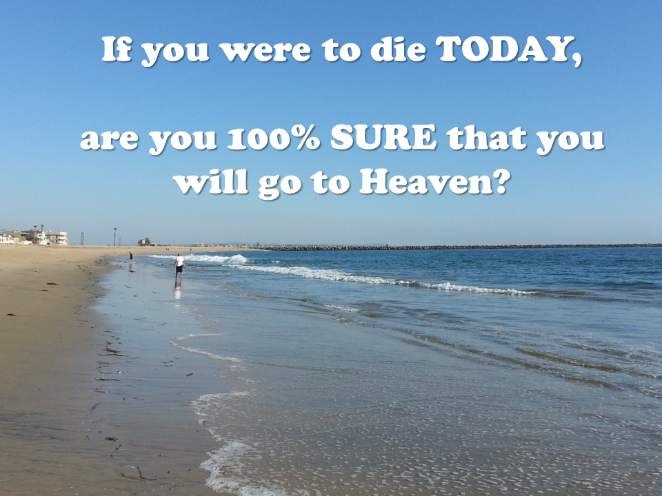 If you were to die TODAY, are you 100% SURE that you will go to Heaven